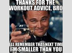 Thanks For The Workout Advice, Bro Memes Pinterest