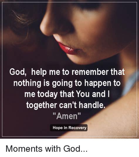 God Help Me Meme - 25 best memes about hope in recovery hope in recovery memes