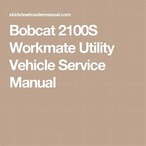 Bobcat 2100s Workmate Utility Vehicle Service Manual