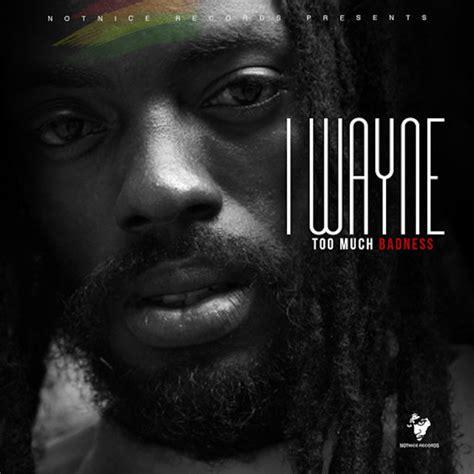 Listen: I Wayne - Too Much Badness