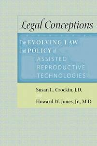 Legal Conceptions: The Evolving Law and Policy of Assisted ...