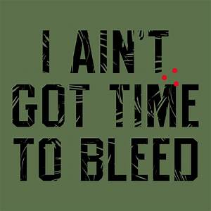 I Ain't Got Time To Bleed T-Shirt | SnorgTees