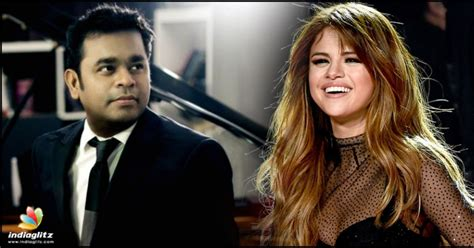 Hollywood Sensation Selena Gomez Desire To Work With A.R ...