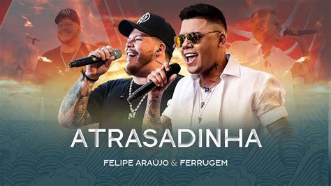 Descargar Mp3 Atrasadinha Felipe Araujo Ft Ferrugem 2019