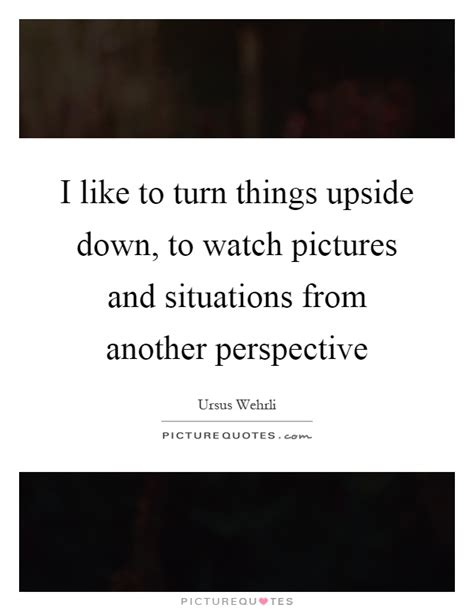 Look At Life Upside Down Quotes
