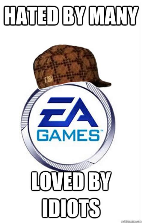 Ea Memes - hated by many loved by idiots scumbag ea quickmeme