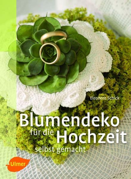 Zeitschrift Selbst Gemacht by Blumendeko F 252 R Die Hochzeit Selbst Gemacht Ulmer Verlag