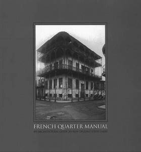 French Quarter Manual  An Architectural Guide To New