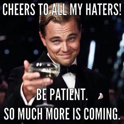 Memes For Haters - cheers to all my haters funny pictures quotes memes jokes