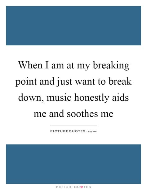 I Am At My Breaking Point Quotes