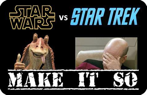 Star Wars Star Trek Meme - star trek vs star wars comparative geeks