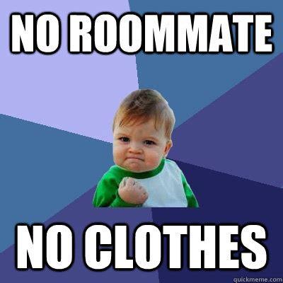 Housemate Meme - no roommate no clothes success kid quickmeme