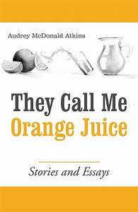 Review Of They Call Me Orange Juice  9781480859418   U2014 Foreword Reviews