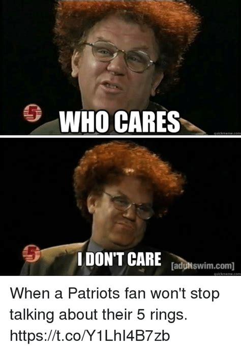 Who Cares Meme - who cares quickmeme com i don t care ladultswimcom quickmeme com when a patriots fan won t stop