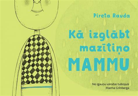 «Kā izglābt mazītiņo mammu» - izdevniecības «Liels un mazs ...
