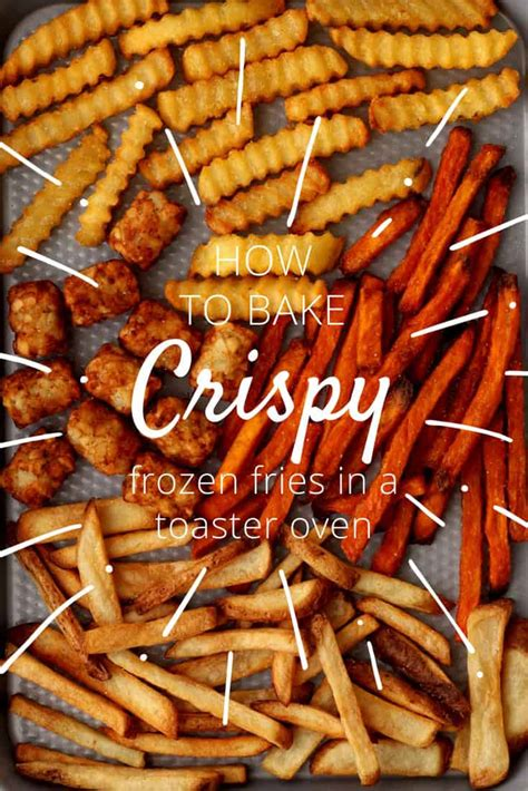 fries toaster oven 3 toaster oven tips for baking crispy frozen fries