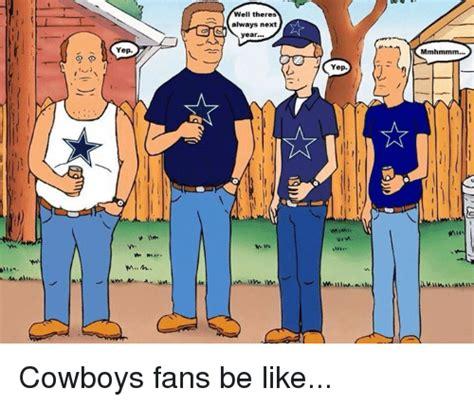 Cowboys Fans Be Like Meme - yep m well theres always next year yep nim mmhmmm cowboys fans be like nfl meme on sizzle