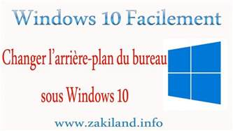 Arrière Plan Du Bureau Windows 10 by Windows 10 Facilement Tuto Changer L Arri 232 Re Plan Du