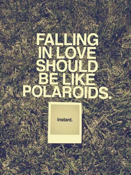 Falling In Love Should Be Like Polaroids Instant Quotes