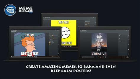 Meme Suite - meme generator suite tạo ảnh chế cực kỳ vui tr 234 n windows 10