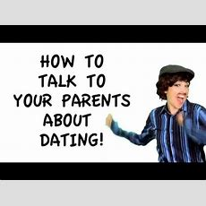 How To Talk To Your Parents About Dating Youtube