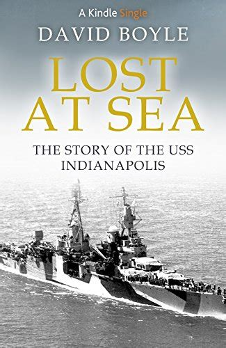 Uss Indianapolis Sinking Story by Lost At Sea The Story Of The Uss Indianapolis Kindle Single
