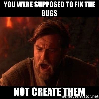 You Were The Chosen One Meme - you were supposed to fix the bugs not create them you were the chosen one meme generator