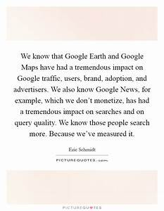 We know that Go... Google Earth Quotes