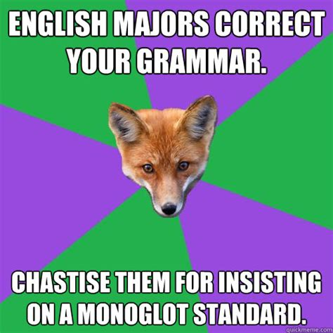 Proper English Meme - english majors correct your grammar chastise them for insisting on a monoglot standard