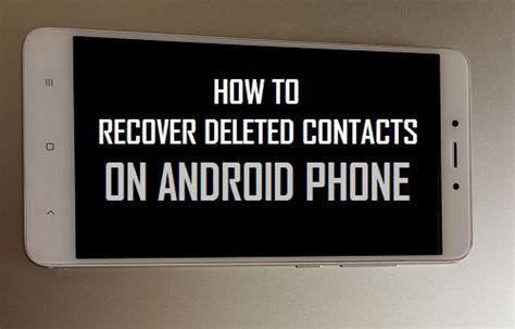 how to recover deleted photos on android phone how to recover deleted contacts on android phone