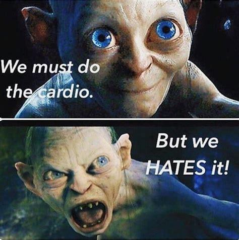 Gollum Meme - gollum we must do the cardio but we hates it xdxdxd gym humor gym humor pinterest gym