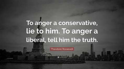 theodore roosevelt quote  anger  conservative lie