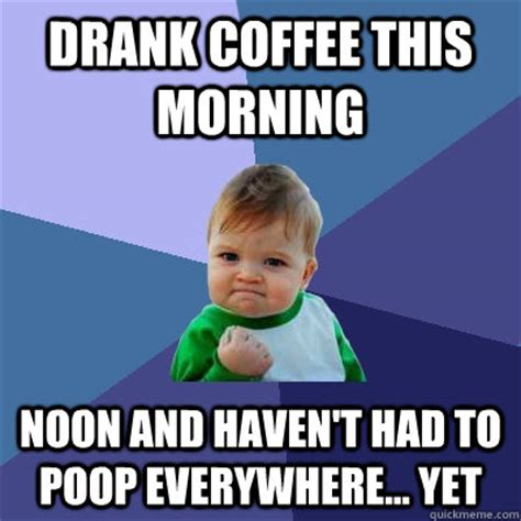 Pick a name for your first meme group. drank coffee this morning noon and haven't had to poop ...