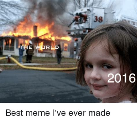Made Meme - the wprld 2016 best meme i ve ever made meme on sizzle