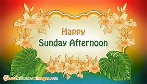 Happy Sunday Afternoon @ GoodAfternoonImages.com