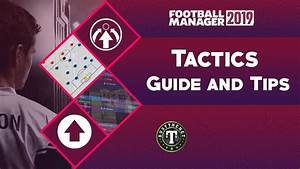 Football Manager 2019 Tactics Guide And Tips