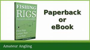 Fishing Rigs Diagrams And Descriptions Of Dozens Of Fishing Rigs Used To Catch Coarse Fish