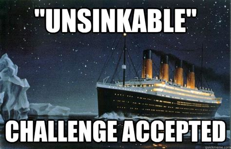 Titanic Meme - titanic meme 28 images titanic meme picture webfail fail pictures and fail quot unsinkable