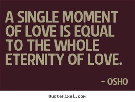Quotes About Life  A Single Moment Of Love Is Equal To The Whole Eternity