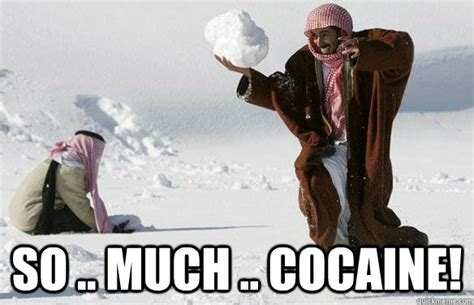 So Much Cocaine Meme - so much cocaine successful arab dealer quickmeme