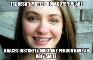 Braces Meme - braces are ugly