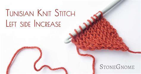 tunisian knit stitch left side increase stonegnome