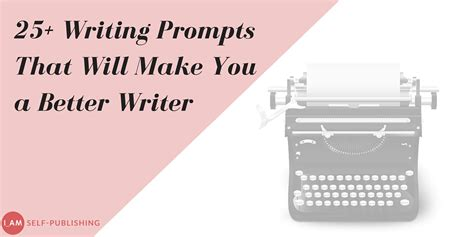 25+ Writing Prompts To Make You A Better Writer