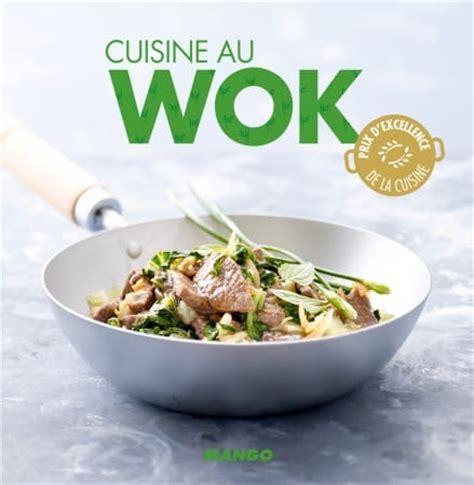 cuisine au wok la cuisine au wok simple et rapide