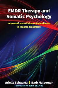 Emdr Therapy And Somatic Psychology  Interventions To