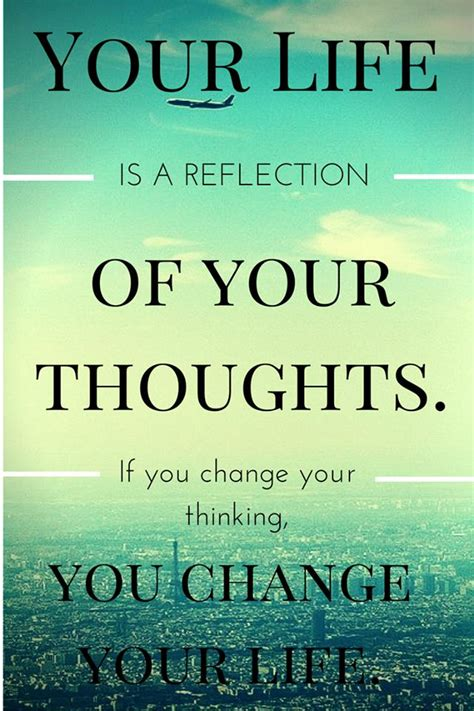Your Life Is A Reflection Of Your Thoughts. If You Change ...