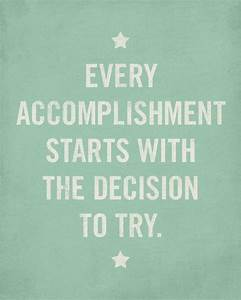 Quote Posters Every Accomplishment Starts With The Decision