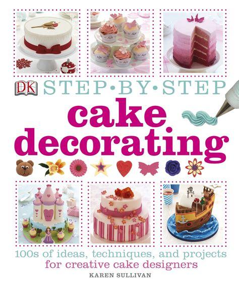 step  step cake decorating  dk penguin books australia