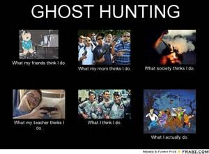 Ghost Hunters Meme - ghost hunting meme generator what i do