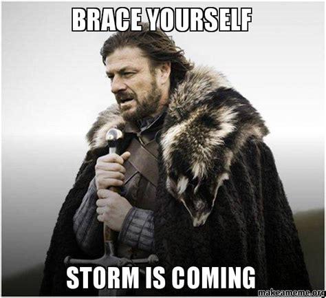 Storm Meme - brace yourself storm is coming make a meme